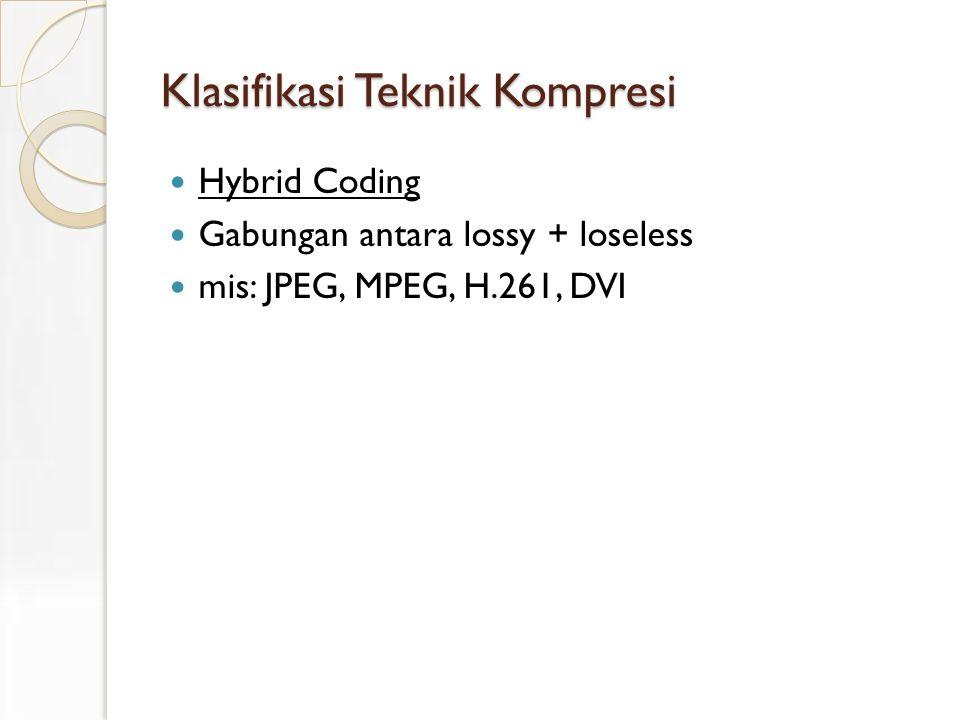 Klasifikasi Teknik Kompresi Hybrid Coding Gabungan antara lossy + loseless mis: JPEG, MPEG, H.261, DVI