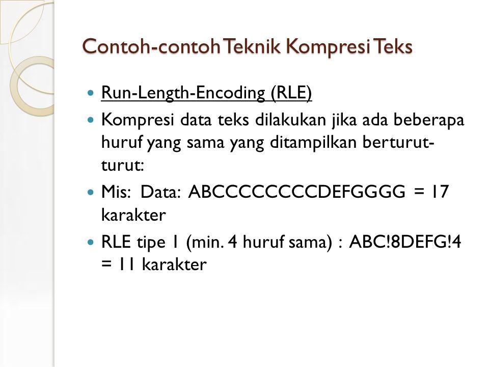 Contoh-contoh Teknik Kompresi Teks Run-Length-Encoding (RLE) Kompresi data teks dilakukan jika ada beberapa huruf yang sama yang ditampilkan berturut- turut: Mis: Data: ABCCCCCCCCDEFGGGG = 17 karakter RLE tipe 1 (min.