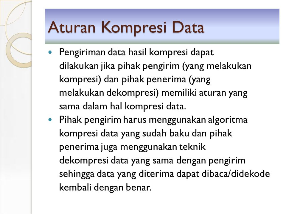 Kriteria Algoritma dan Aplikasi Kompresi Data Kualitas data hasil enkoding: ukuran lebih kecil, data tidak rusak untuk kompresi lossy.