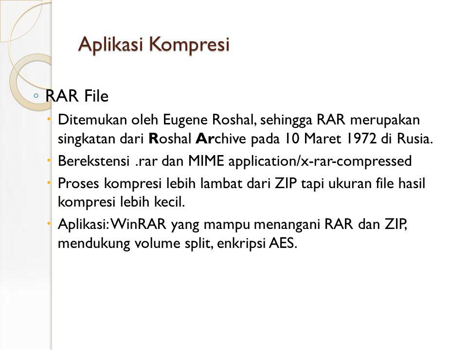 Aplikasi Kompresi ◦ RAR File  Ditemukan oleh Eugene Roshal, sehingga RAR merupakan singkatan dari Roshal Archive pada 10 Maret 1972 di Rusia.