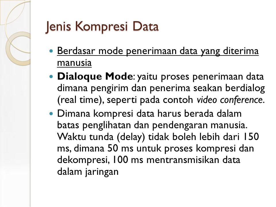 Jenis Kompresi Data Berdasar mode penerimaan data yang diterima manusia Dialoque Mode: yaitu proses penerimaan data dimana pengirim dan penerima seakan berdialog (real time), seperti pada contoh video conference.