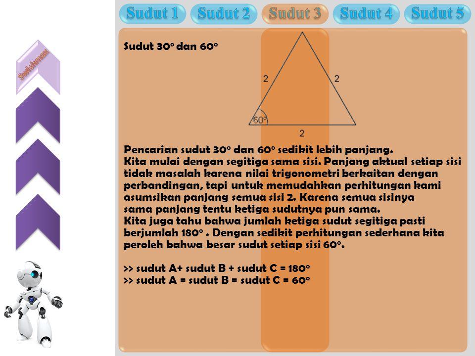 Sudut 30 o dan 60 o Pencarian sudut 30 o dan 60 o sedikit lebih panjang. Kita mulai dengan segitiga sama sisi. Panjang aktual setiap sisi tidak masala