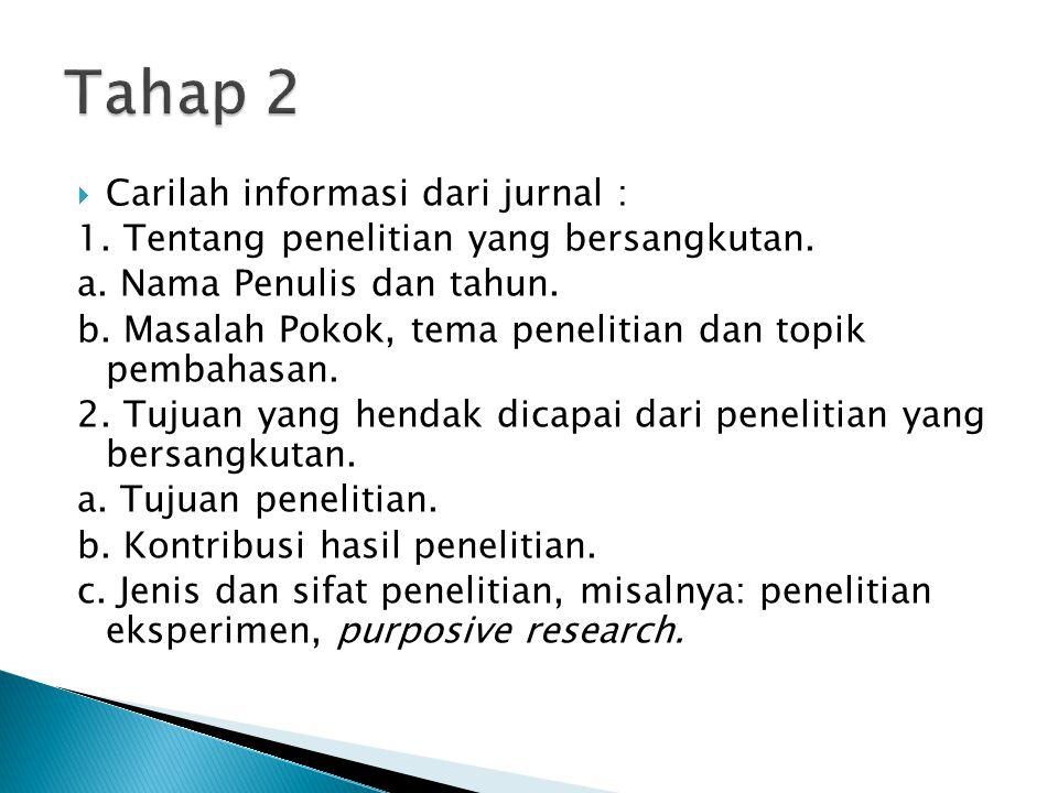  Carilah informasi dari jurnal : 1. Tentang penelitian yang bersangkutan. a. Nama Penulis dan tahun. b. Masalah Pokok, tema penelitian dan topik pemb