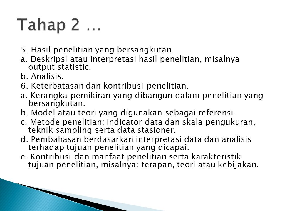 5. Hasil penelitian yang bersangkutan. a. Deskripsi atau interpretasi hasil penelitian, misalnya output statistic. b. Analisis. 6. Keterbatasan dan ko