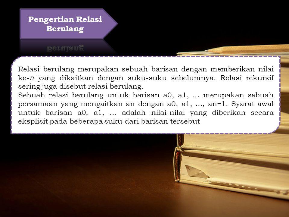 Relasi berulang merupakan sebuah barisan dengan memberikan nilai ke- n yang dikaitkan dengan suku-suku sebelumnya.