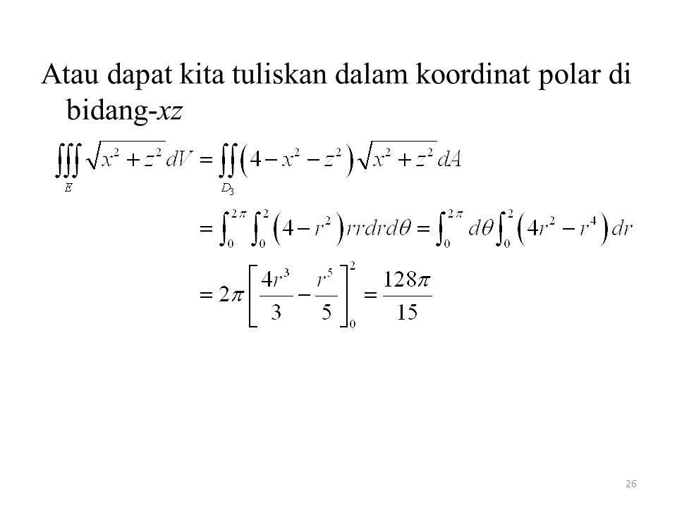 26 Atau dapat kita tuliskan dalam koordinat polar di bidang-xz
