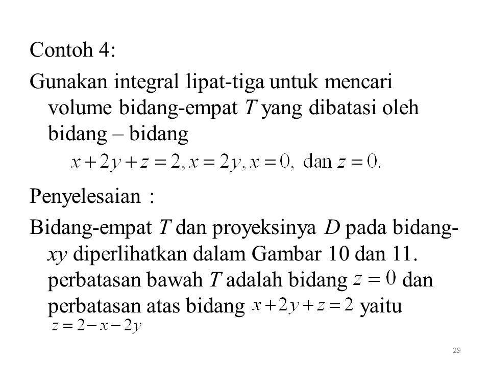 29 Contoh 4: Gunakan integral lipat-tiga untuk mencari volume bidang-empat T yang dibatasi oleh bidang – bidang Penyelesaian : Bidang-empat T dan proy