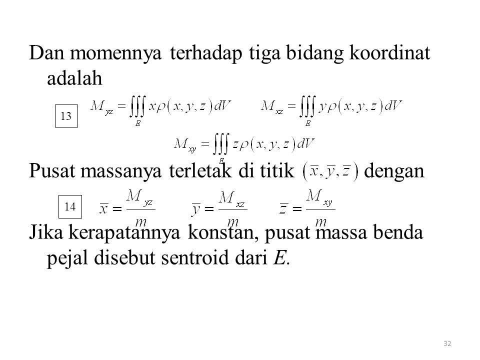 32 Dan momennya terhadap tiga bidang koordinat adalah Pusat massanya terletak di titik dengan Jika kerapatannya konstan, pusat massa benda pejal diseb