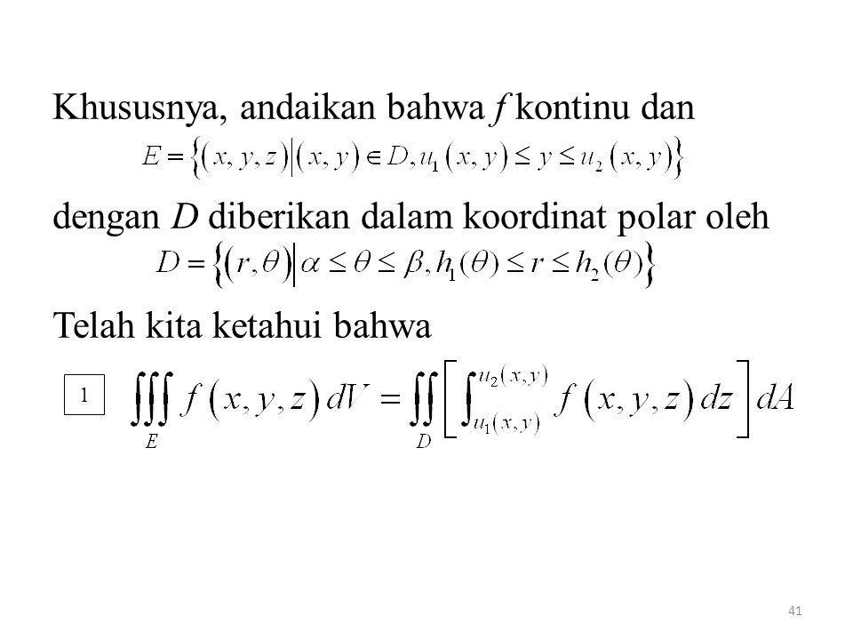 41 Khususnya, andaikan bahwa f kontinu dan dengan D diberikan dalam koordinat polar oleh Telah kita ketahui bahwa 1