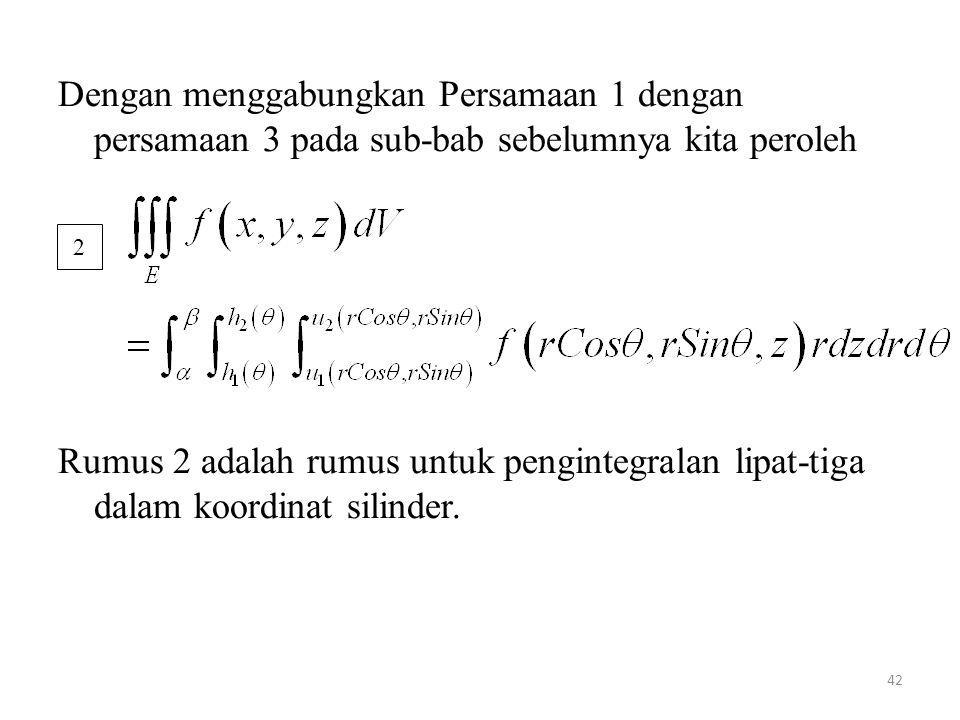 42 Dengan menggabungkan Persamaan 1 dengan persamaan 3 pada sub-bab sebelumnya kita peroleh Rumus 2 adalah rumus untuk pengintegralan lipat-tiga dalam