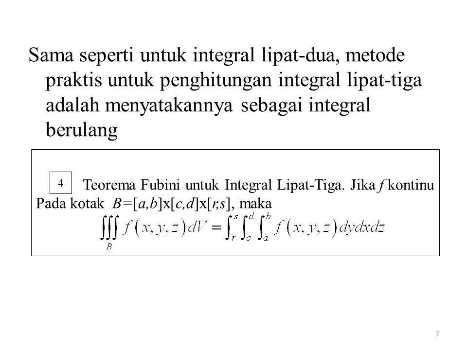 7 Sama seperti untuk integral lipat-dua, metode praktis untuk penghitungan integral lipat-tiga adalah menyatakannya sebagai integral berulang Teorema