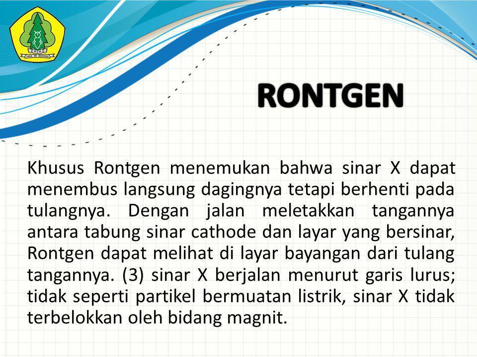 Khusus Rontgen menemukan bahwa sinar X dapat menembus langsung dagingnya tetapi berhenti pada tulangnya.