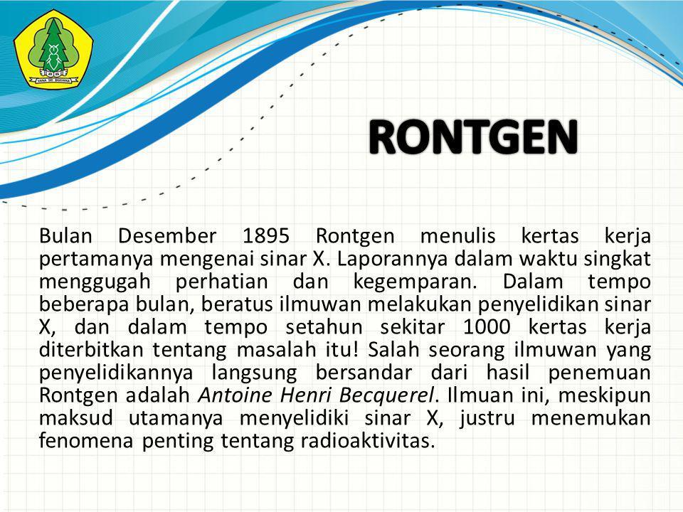 Bulan Desember 1895 Rontgen menulis kertas kerja pertamanya mengenai sinar X.