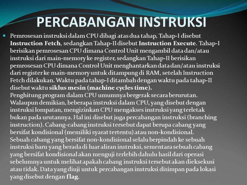 PERCABANGAN INSTRUKSI Pemrosesan instruksi dalam CPU dibagi atas dua tahap, Tahap-I disebut Instruction Fetch, sedangkan Tahap-II disebut Instruction Execute.