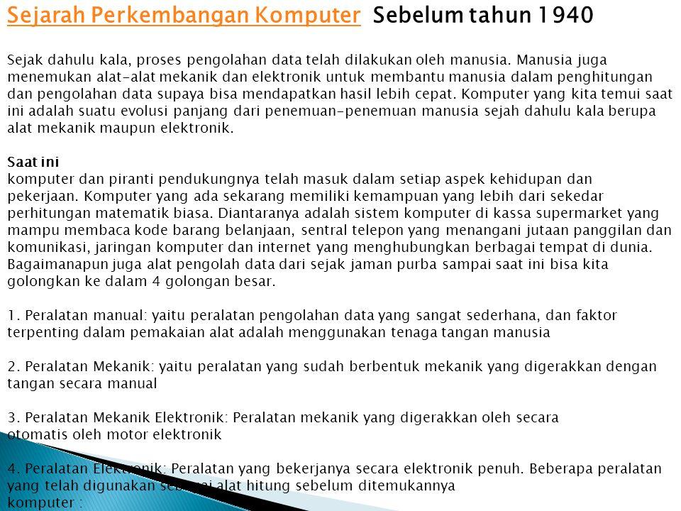 Sejarah Perkembangan KomputerSejarah Perkembangan Komputer Sebelum tahun 1940 Sejak dahulu kala, proses pengolahan data telah dilakukan oleh manusia.