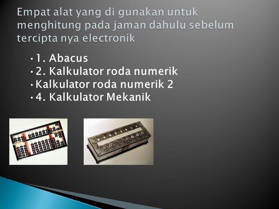 1. Abacus 2. Kalkulator roda numerik Kalkulator roda numerik 2 4. Kalkulator Mekanik