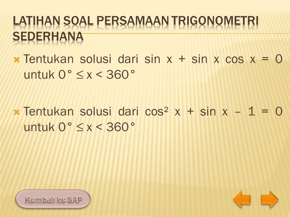  Soal pertama menggunakan penyelesaian pemfaktoran: Sin x + sin x cos x = 0 sin x (1 + cos x) = 0 a.