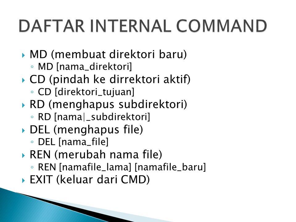  MD (membuat direktori baru) ◦ MD [nama_direktori]  CD (pindah ke dirrektori aktif) ◦ CD [direktori_tujuan]  RD (menghapus subdirektori) ◦ RD [nama