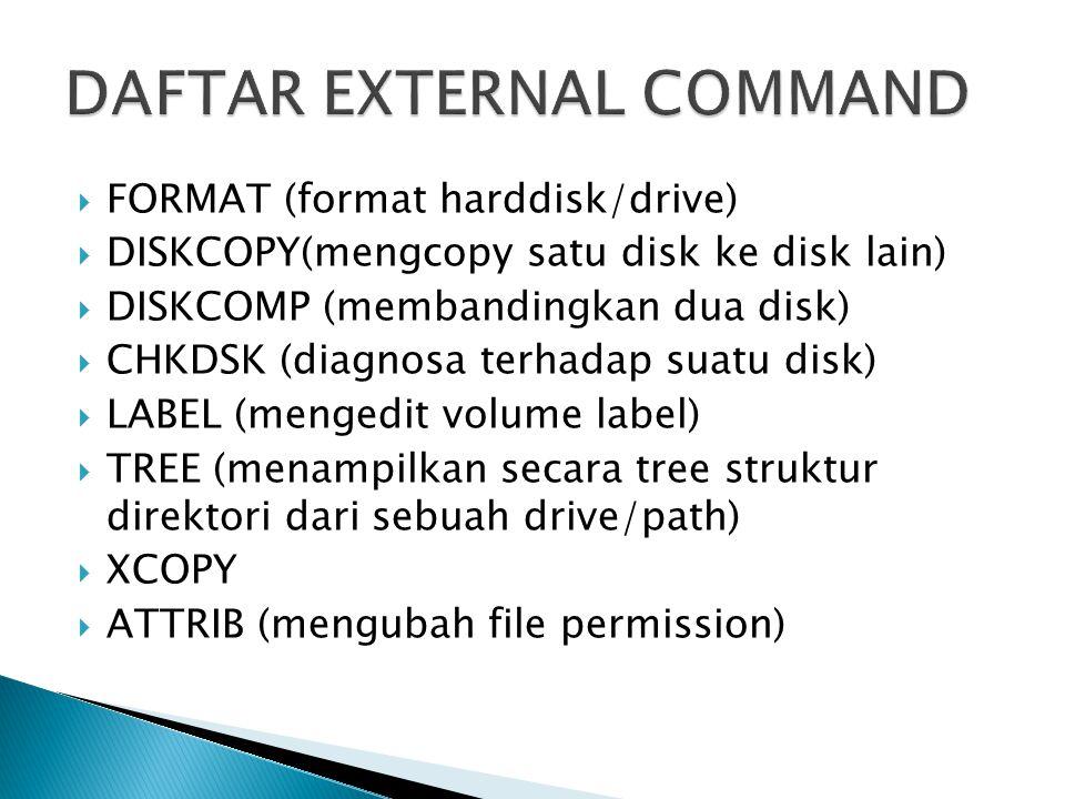  FORMAT (format harddisk/drive)  DISKCOPY(mengcopy satu disk ke disk lain)  DISKCOMP (membandingkan dua disk)  CHKDSK (diagnosa terhadap suatu dis