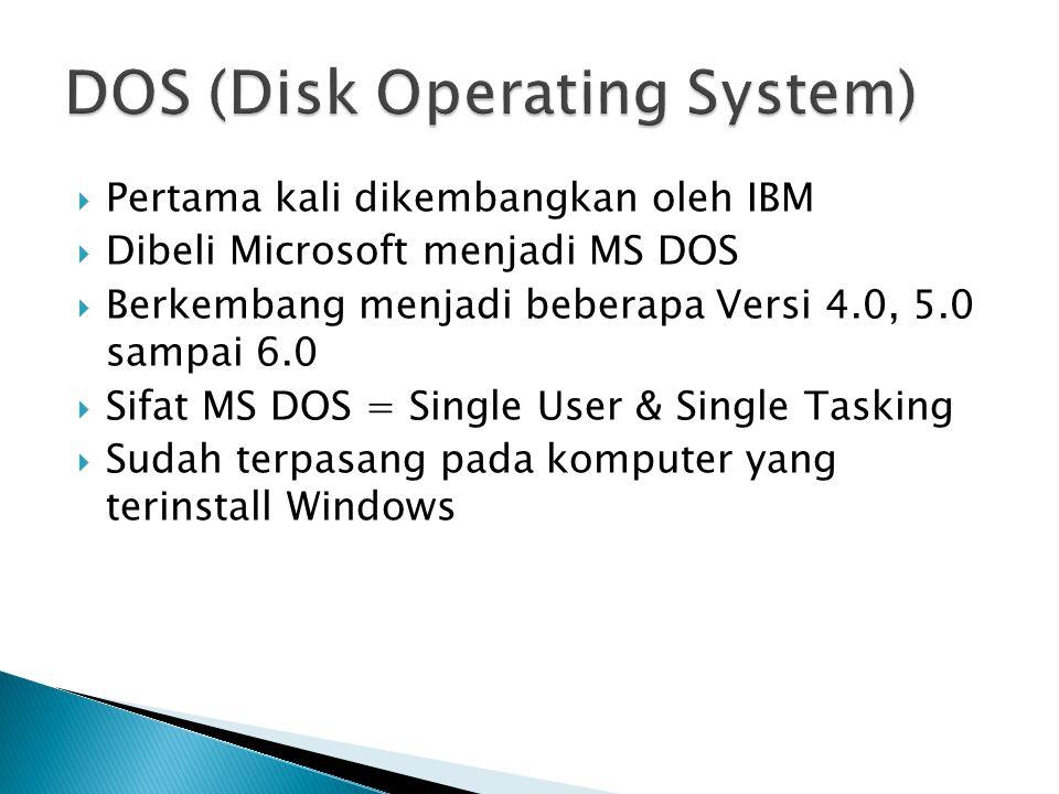  Pertama kali dikembangkan oleh IBM  Dibeli Microsoft menjadi MS DOS  Berkembang menjadi beberapa Versi 4.0, 5.0 sampai 6.0  Sifat MS DOS = Single