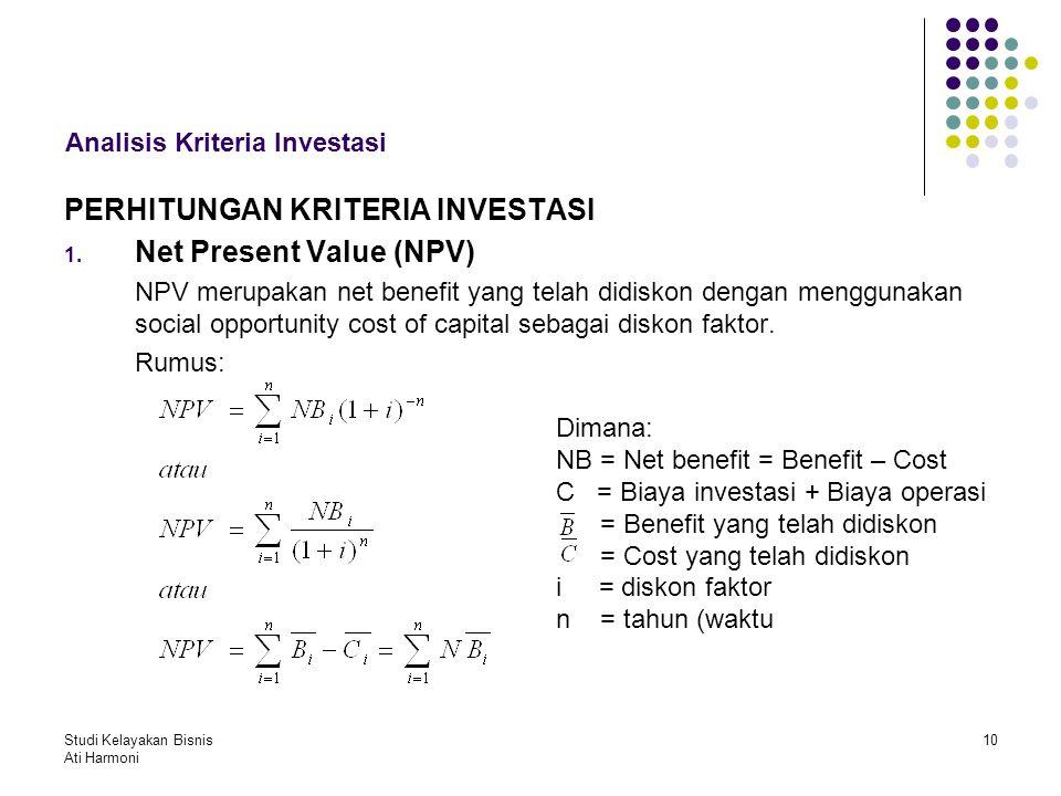 Studi Kelayakan Bisnis Ati Harmoni 10 Analisis Kriteria Investasi PERHITUNGAN KRITERIA INVESTASI 1. Net Present Value (NPV) NPV merupakan net benefit