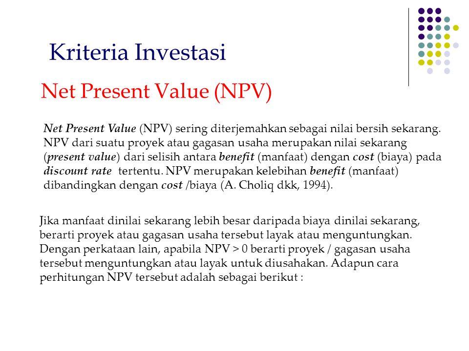 Kriteria Investasi Net Present Value (NPV) sering diterjemahkan sebagai nilai bersih sekarang. NPV dari suatu proyek atau gagasan usaha merupakan nila