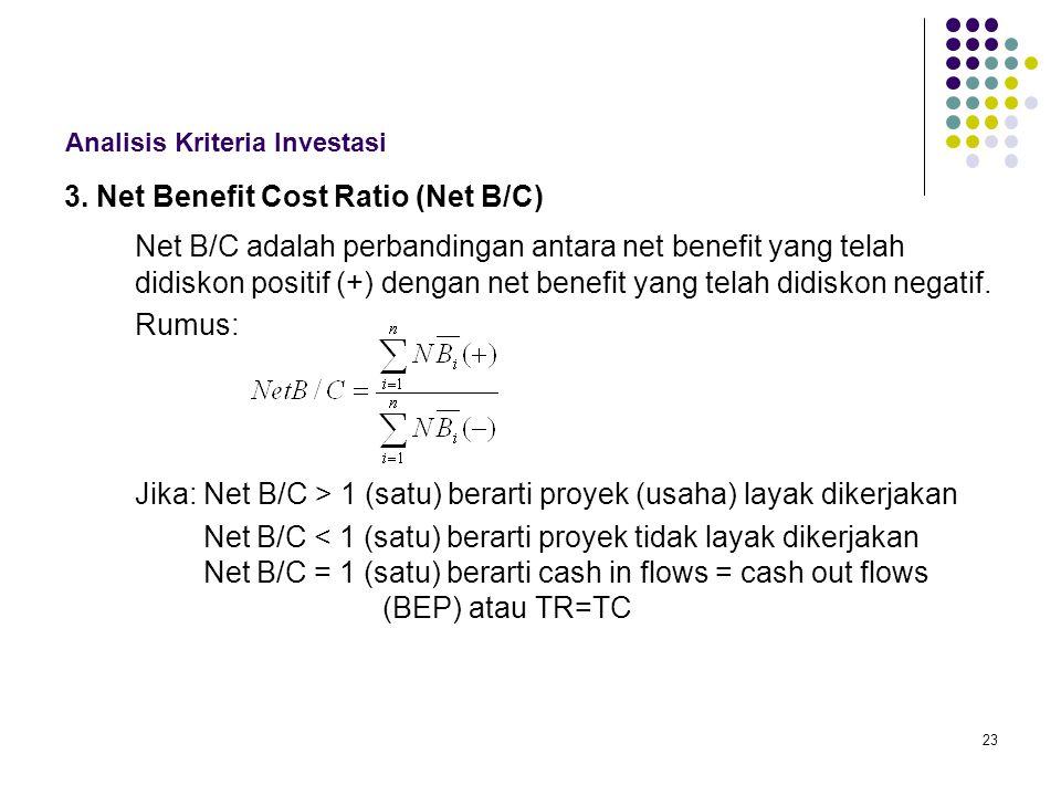 23 Analisis Kriteria Investasi 3. Net Benefit Cost Ratio (Net B/C) Net B/C adalah perbandingan antara net benefit yang telah didiskon positif (+) deng