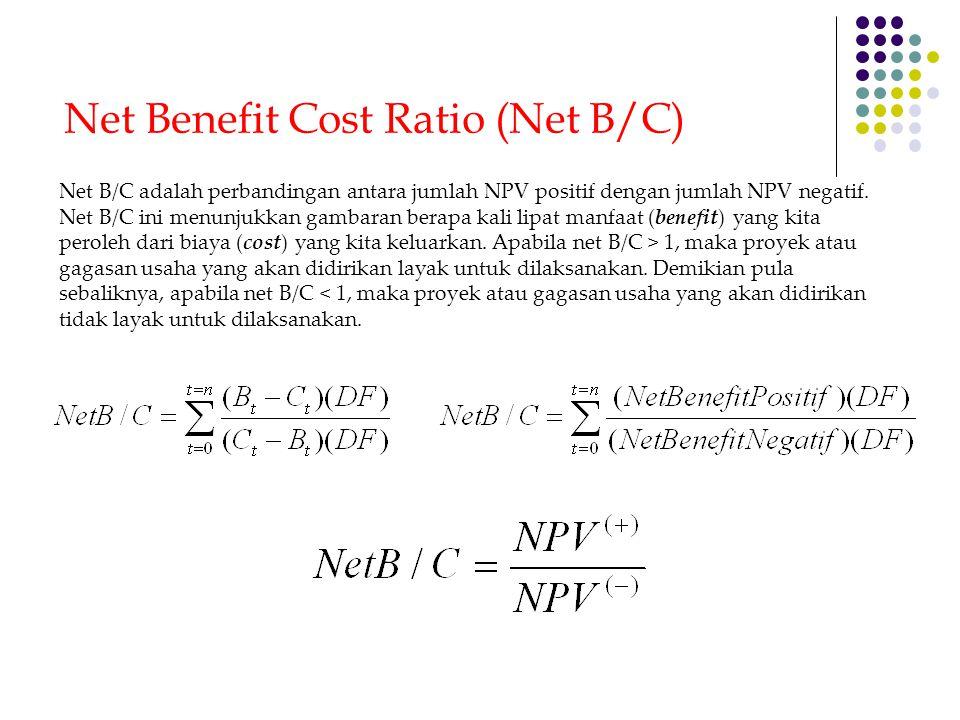 Net Benefit Cost Ratio (Net B/C) Net B/C adalah perbandingan antara jumlah NPV positif dengan jumlah NPV negatif. Net B/C ini menunjukkan gambaran ber