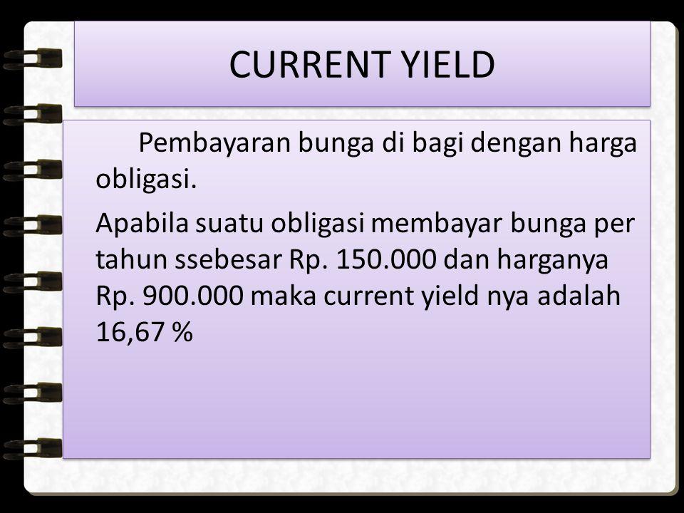 CURRENT YIELD Pembayaran bunga di bagi dengan harga obligasi.
