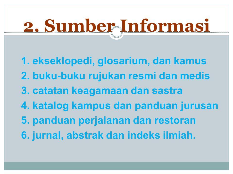 2. Sumber Informasi 1. ekseklopedi, glosarium, dan kamus 2.