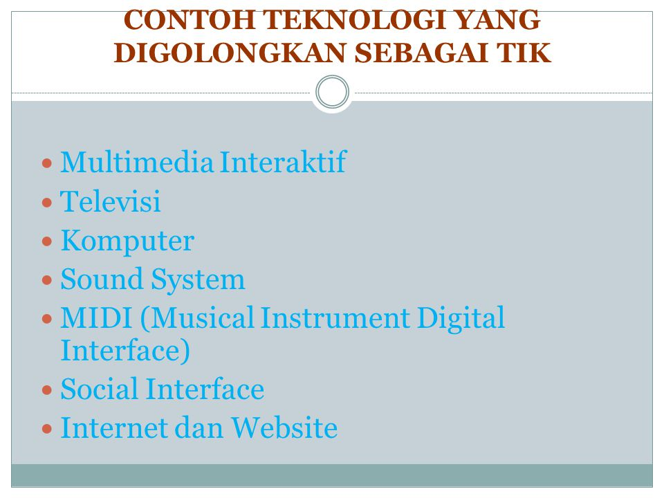 CONTOH TEKNOLOGI YANG DIGOLONGKAN SEBAGAI TIK Multimedia Interaktif Televisi Komputer Sound System MIDI (Musical Instrument Digital Interface) Social Interface Internet dan Website