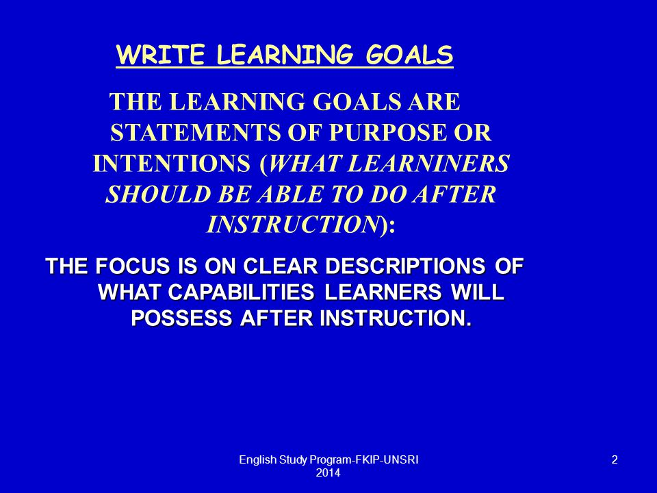 DETERMINING TYPES OF LEARNING USEFUL TO IDENTIFY THE TYPE OF LEARNING OUTCOME COGNITIVE EFFORT LEARNING CONDITIONS WAYS TO TEST FOR ACHIEVEMENT English Study Program-FKIP-UNSRI 2014 3