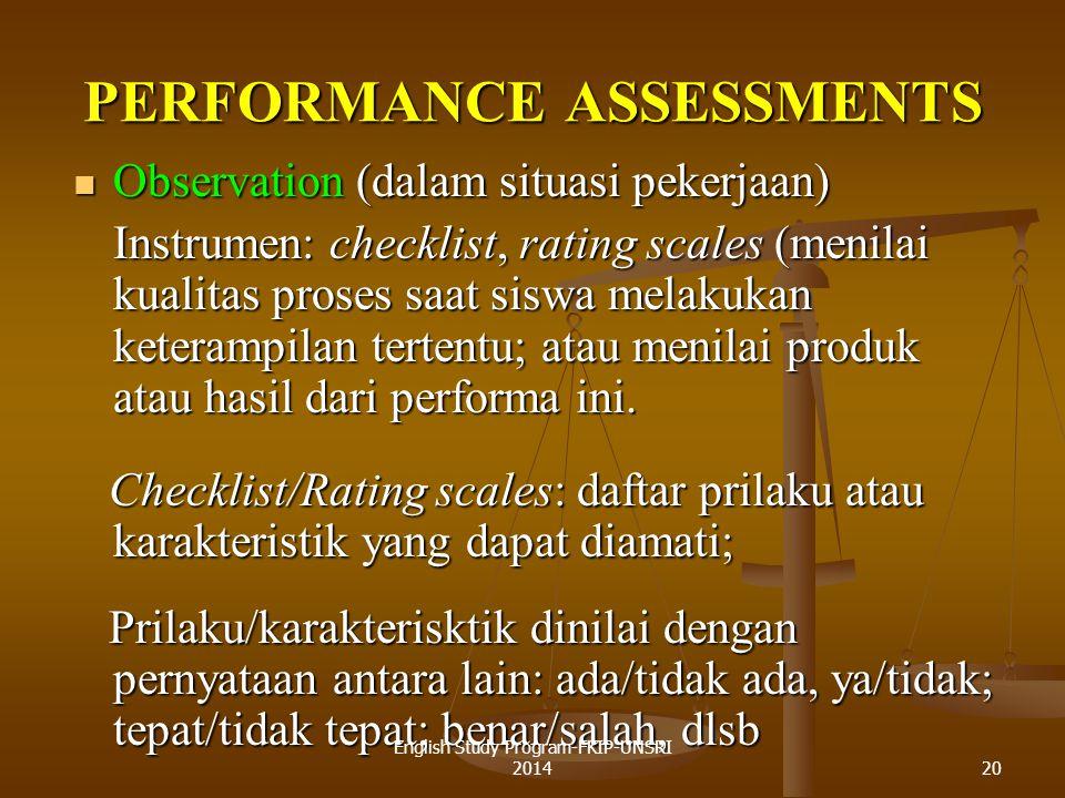 20 PERFORMANCE ASSESSMENTS Observation (dalam situasi pekerjaan) Observation (dalam situasi pekerjaan) Instrumen: checklist, rating scales (menilai kualitas proses saat siswa melakukan keterampilan tertentu; atau menilai produk atau hasil dari performa ini.