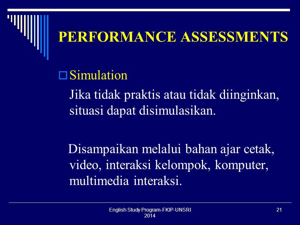 21 PERFORMANCE ASSESSMENTS  Simulation Jika tidak praktis atau tidak diinginkan, situasi dapat disimulasikan.