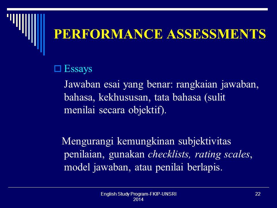 22 PERFORMANCE ASSESSMENTS EEssays Jawaban esai yang benar: rangkaian jawaban, bahasa, kekhususan, tata bahasa (sulit menilai secara objektif).