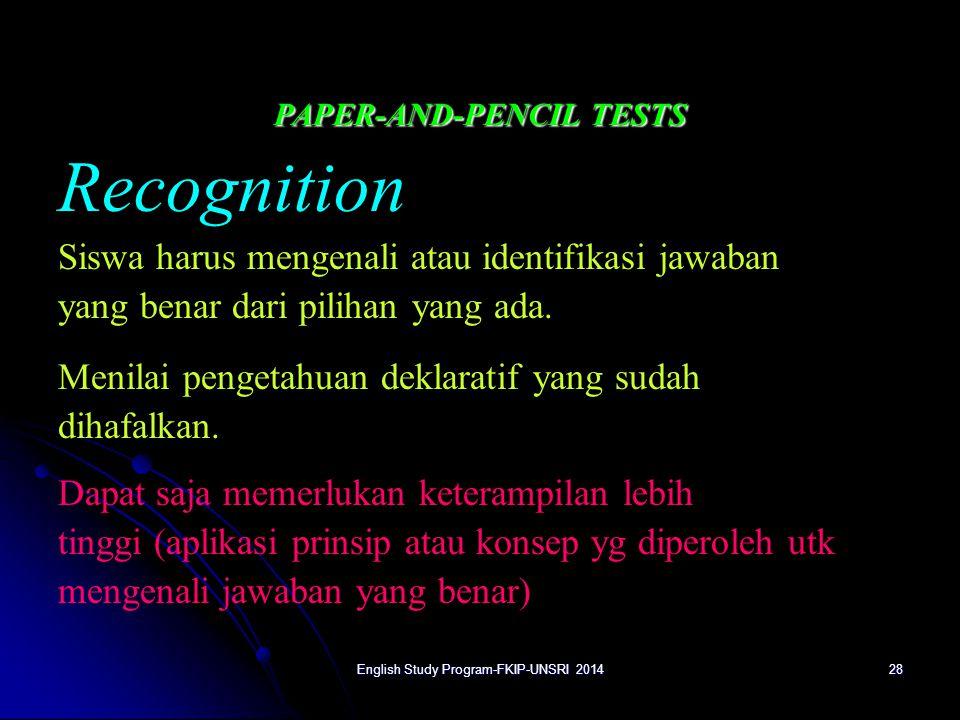 28 PAPER-AND-PENCIL TESTS Recognition Siswa harus mengenali atau identifikasi jawaban yang benar dari pilihan yang ada.
