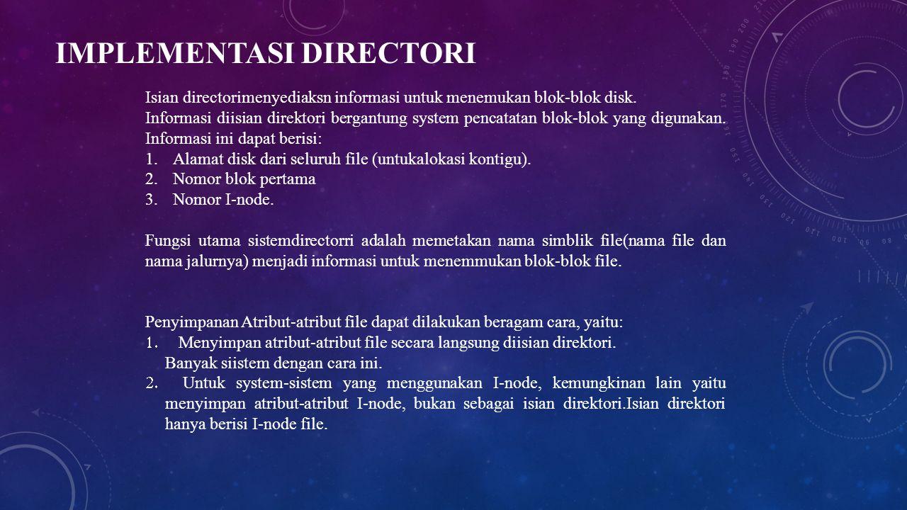 IMPLEMENTASI DIRECTORI Isian directorimenyediaksn informasi untuk menemukan blok-blok disk. Informasi diisian direktori bergantung system pencatatan b