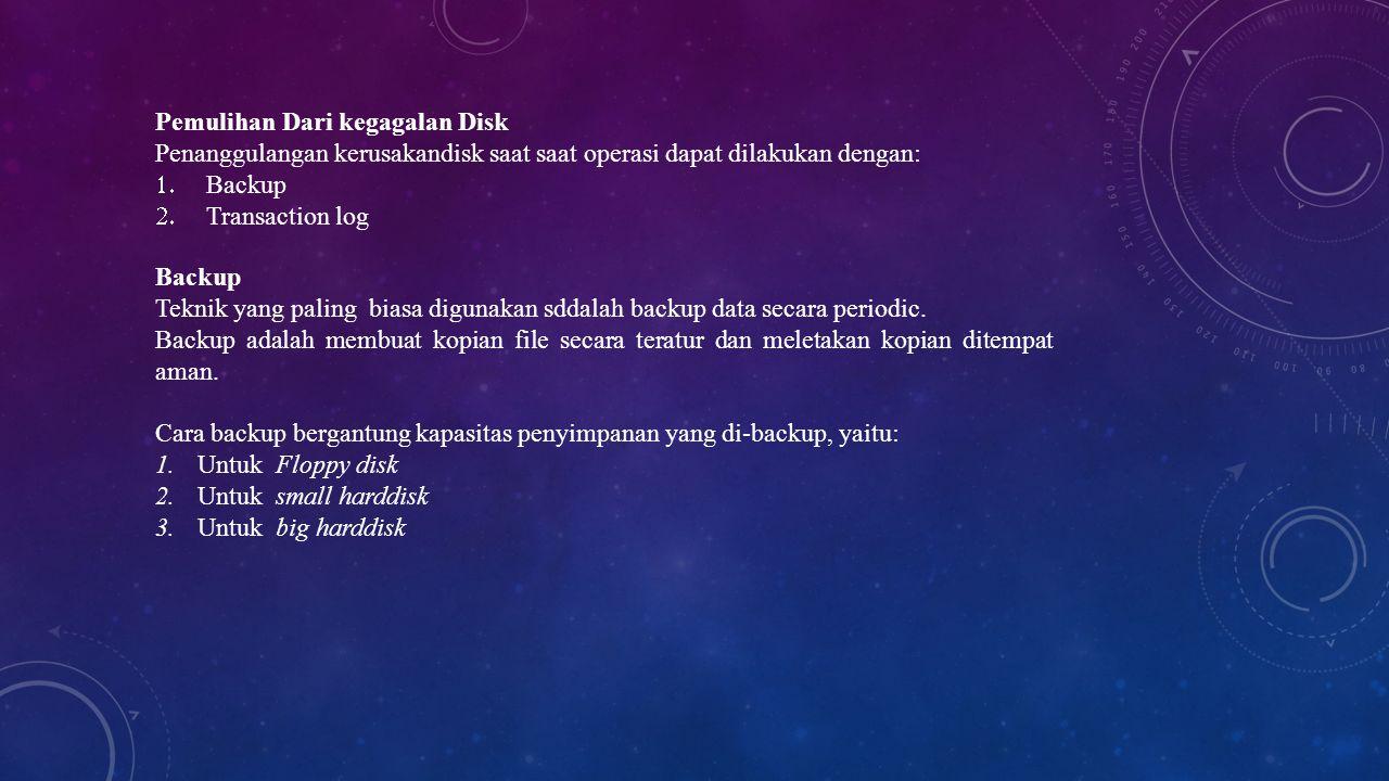 Pemulihan Dari kegagalan Disk Penanggulangan kerusakandisk saat saat operasi dapat dilakukan dengan:  Backup  Transaction log Backup Teknik yang p
