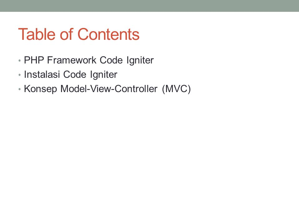 Table of Contents PHP Framework Code Igniter Instalasi Code Igniter Konsep Model-View-Controller (MVC)