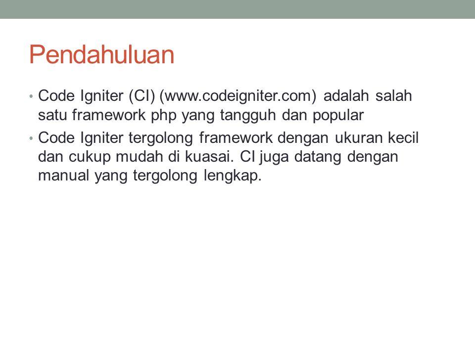 Pendahuluan Code Igniter (CI) (www.codeigniter.com) adalah salah satu framework php yang tangguh dan popular Code Igniter tergolong framework dengan u