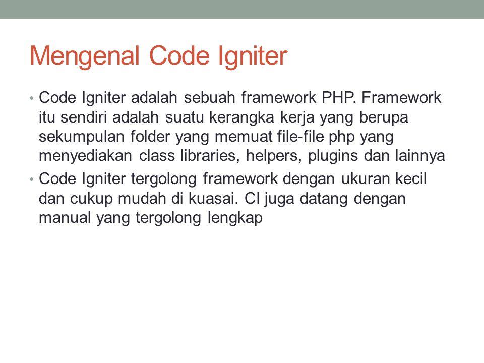 Mengenal Code Igniter Code Igniter adalah sebuah framework PHP.