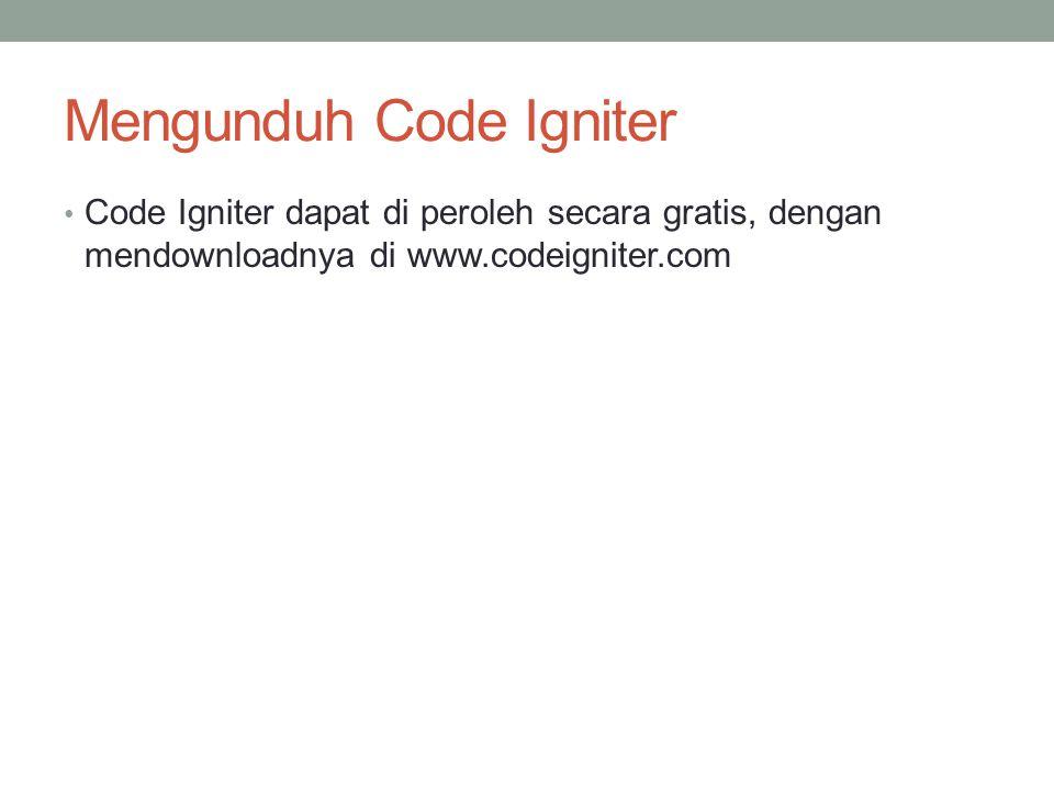 Mengunduh Code Igniter Code Igniter dapat di peroleh secara gratis, dengan mendownloadnya di www.codeigniter.com