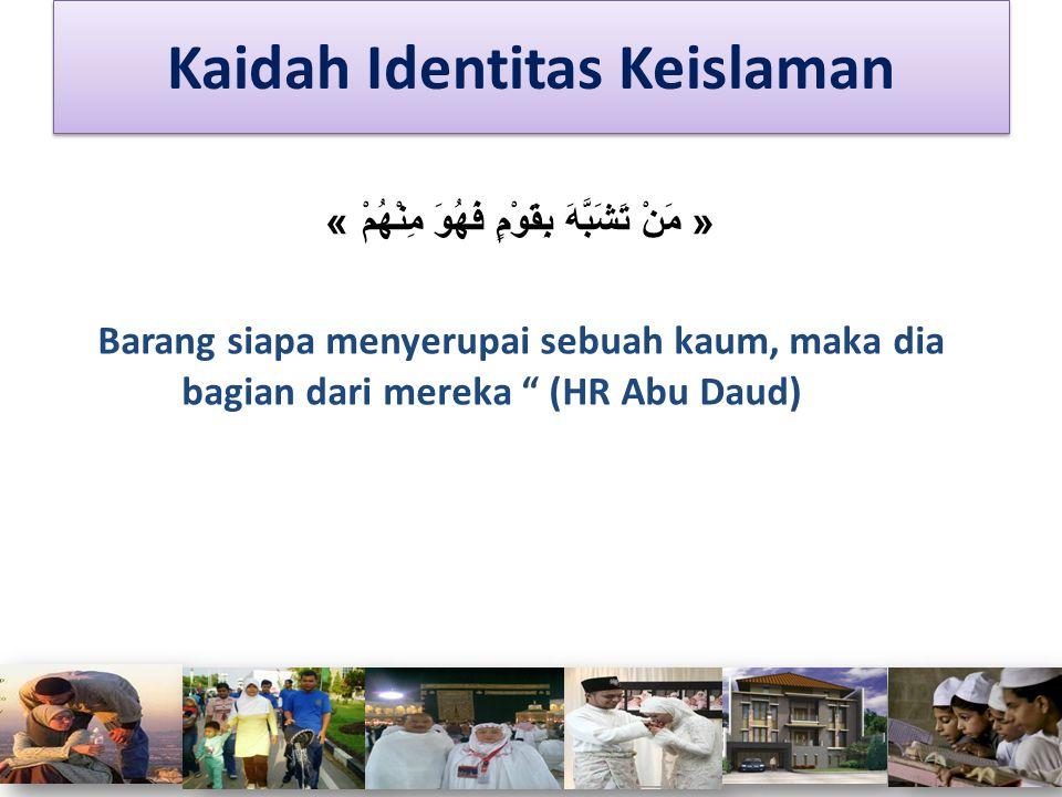 """« مَنْ تَشَبَّهَ بِقَوْمٍ فَهُوَ مِنْهُمْ » Barang siapa menyerupai sebuah kaum, maka dia bagian dari mereka """" (HR Abu Daud) Kaidah Identitas Keislama"""