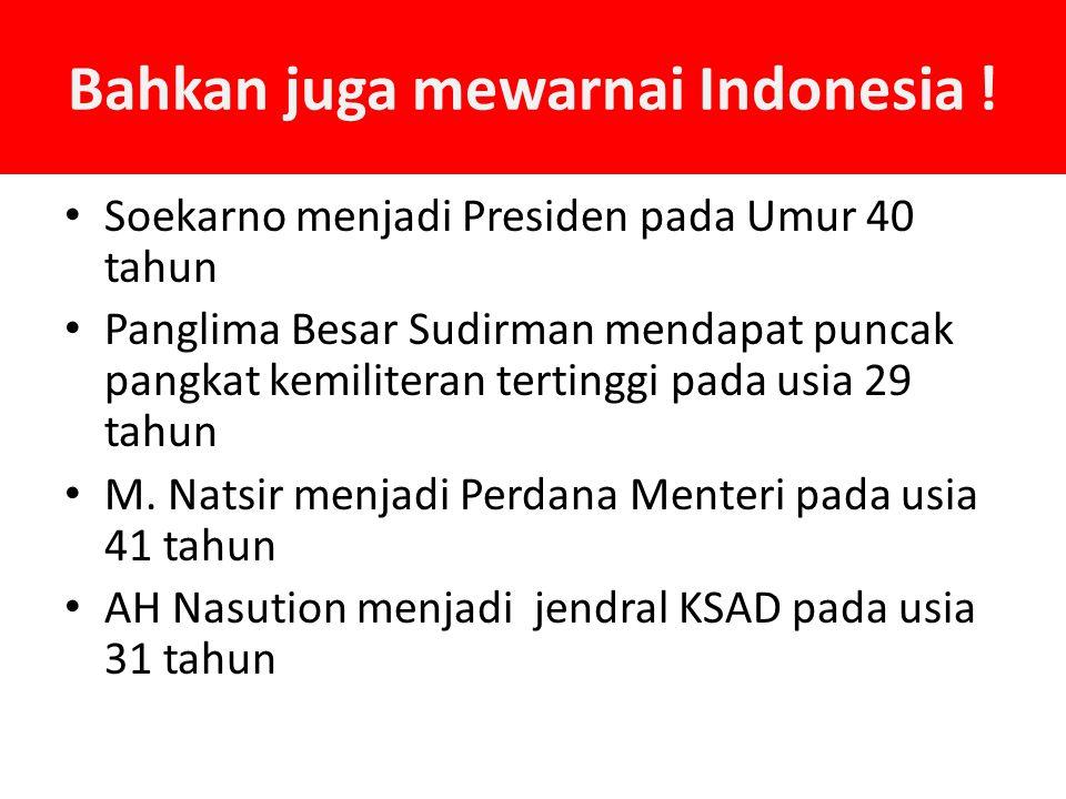 Bahkan juga mewarnai Indonesia ! Soekarno menjadi Presiden pada Umur 40 tahun Panglima Besar Sudirman mendapat puncak pangkat kemiliteran tertinggi pa