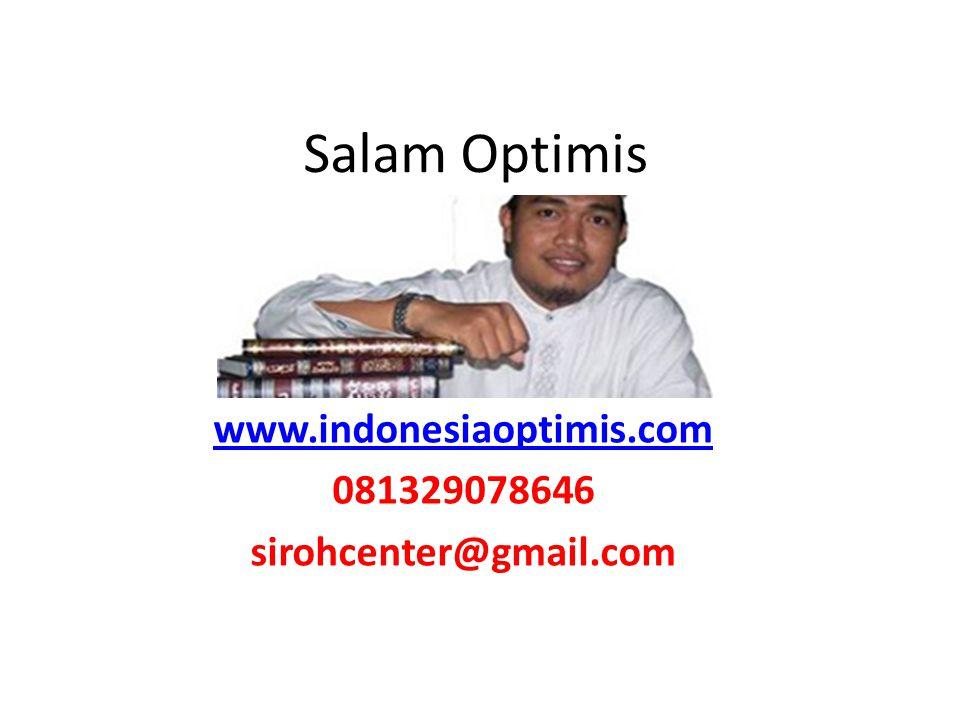 Salam Optimis www.indonesiaoptimis.com 081329078646 sirohcenter@gmail.com