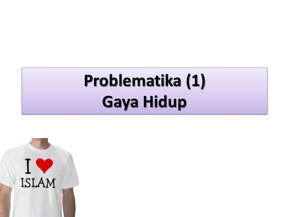 Problematika (1) Gaya Hidup