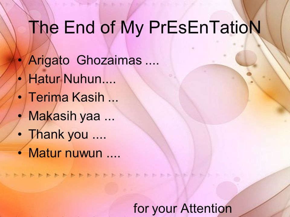 The End of My PrEsEnTatioN Arigato Ghozaimas.... Hatur Nuhun....