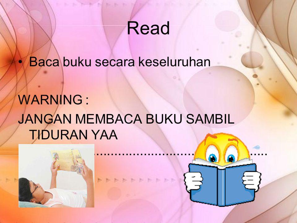 Read Baca buku secara keseluruhan WARNING : JANGAN MEMBACA BUKU SAMBIL TIDURAN YAA.................................................................