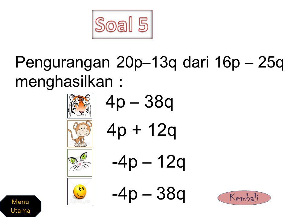 Pengurangan 17x 2 y – 3y oleh 12y + 25x 2 y menghasilkan : - 8x 2 y – 15y -42x 2 y – 15y 8x 2 y + 15y 42x 2 y – 15y Kembali Menu Utama
