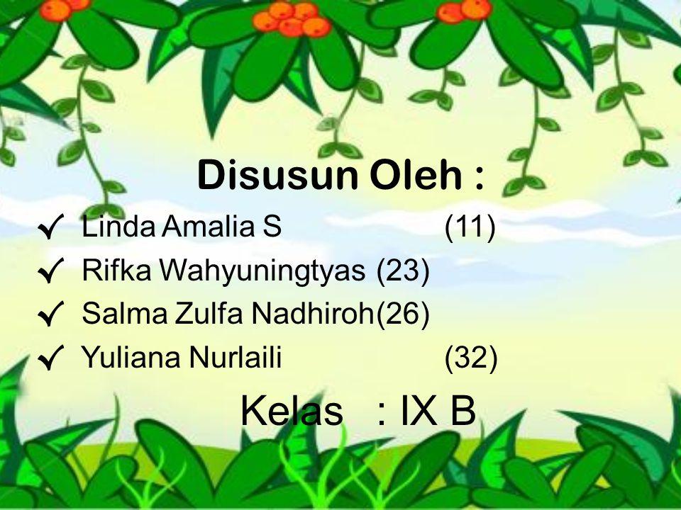 Disusun Oleh : √ Linda Amalia S(11) √ Rifka Wahyuningtyas(23) √ Salma Zulfa Nadhiroh(26) √ Yuliana Nurlaili(32) Kelas: IX B